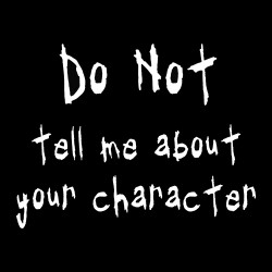 Do Not Tell Me About Your Character
